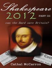 Shakespeare 2012 -: Part 3