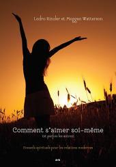 Comment s'aimer soi-même (et parfois les autres): Conseils spirituels pour les relations modernes