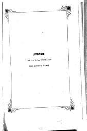 Livorno Dalla Sua Origine Sino Ai Nostri Tempi: Opera Storica Popolare. II, Volume 2
