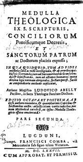 Medulla Theologica Ex S. Scripturis, Conciliorum Pontificumque Decretis, Et Sanctorum Patrum ac Doctorum placitis expressa: Volume 2