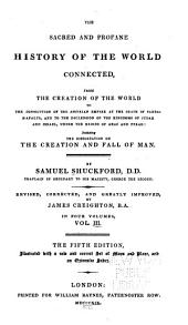 The sacred and profane history of the world connected: from the creation of the world to the dissolution of the Assyrian empire at the death of Sardanapalus, and to the declension of the kingdoms of Judah and Israel, under the reigns of Ahaz and Pekah: including the dissertation on the creation and fall of man, Volume 3