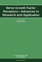Nerve Growth Factor Receptors—Advances in Research and Application: 2012 Edition: ScholarlyPaper