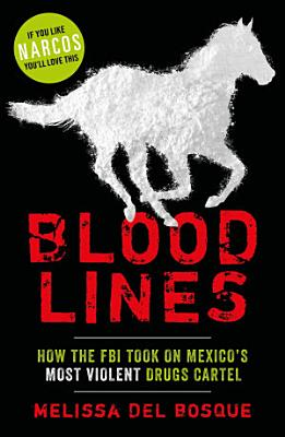 Bloodlines   How the FBI took on Mexico s most violent drugs cartel