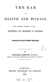 The Ear in Health and Disease: With Practical Remarks on the Prevention and Treatment of Deafness