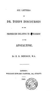 Six letters on dr. Todd's Discourses on the prophecies relating to Antichrist in the Apocalypse