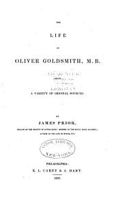 The Life of Oliver Goldsmith, M. B.: From a Variety of Original Sources