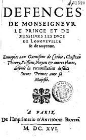 Defences de Monseigneur le Prince et de Messieurs les ducs de Longueville et de Mayenne, envoyées aux garnisons de Corbie, Chasteau Thierry, Soissons Noyon...