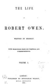 The Life of Robert Owen Written by Himself: With Selections from His Writings and Correspondence, Volume 1