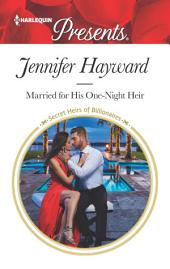 Married for His One-Night Heir: A Secret Baby Romance