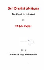 Karl Stauffers Lebensgang: eine Chronik der Leidenschaft