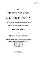 De Minister van Staat J.J. Rochussen, Oud-Gouverneur-Generaal van Nederlandsch Indie, Oud-Minister van Kolonien, beantwoord op zijne brochure: Het wets-ontwerp op de particuliere cultuur-ondernemingen in: Nummer 1