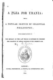 A Plea for Urania: Being a Popular Sketch of Celestial Philosophy ...