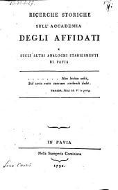 Ricerche storiche sull'Accademia degli affidati e sugli altri analoghi stabilimenti di Pavia
