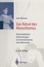 Das Rätsel des Masochismus: Psychoanalytische Untersuchungen von Gewissenszwang und Leidenssucht, Ausgabe 2