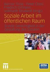 Soziale Arbeit im öffentlichen Raum: Soziale Gerechtigkeit in der Gestaltung des Sozialen