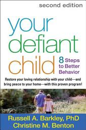 Your Defiant Child, Second Edition: Eight Steps to Better Behavior, Edition 2