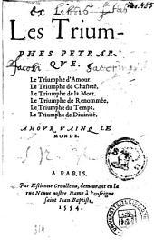 Les triumphes Petrarqve: Le triumphe d'amour. Le triumphe de chasteté. Le triumphe de la mort. Le triumphe de renommée. Le triumphe du temps. Le triumphe de diuinité [...].