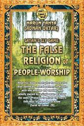 Satan's Sly Game The False Religion Of People-Worship