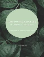 CHANGE YOUR LIFE BY CHANGING YOUR MIND PDF