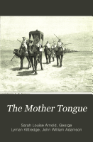 The Mother Tongue  Lessons in speaking  reading and writing English  by S  L  Arnold and G  L  Kittredge PDF