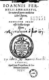 Ioannis Fernelii Ambianatis, De naturali parte medicinae libri septem: ad Henricum Francisci Galliae regis filium