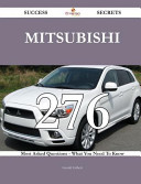 Mitsubishi 276 Success Secrets - 276 Most Asked Questions on Mitsubishi - What You Need to Know