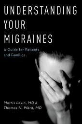 Understanding Your Migraines: A Guide for Patients and Families