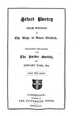 Select Poetry, Chiefly Devotional, of the Reign of Queen Elizabeth: Volume 36, Part 1