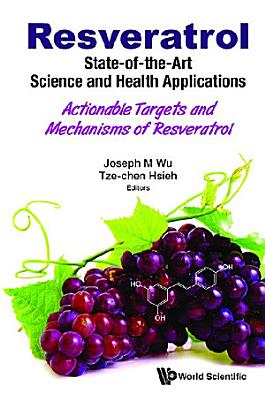 Resveratrol: State-of-the-art Science And Health Applications - Actionable Targets And Mechanisms Of Resveratrol