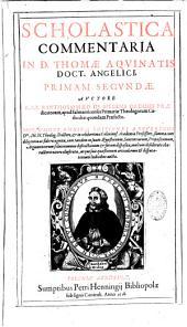 Scholastica commentaria in D. Thomae Aquinatis doct. angelici