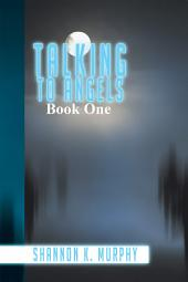 Talking to Angels: Book One