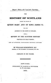 The history of Scotland during the reign of Queen Mary and of King James VI till his accession to the crown of England