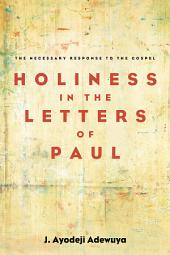 Holiness in the Letters of Paul: The Necessary Response to the Gospel