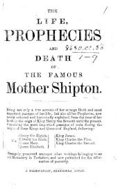 The Life, Prophecies and Death of the Famous Mother Shipton. [A Reprint of R. Head's Life, 1687. Edited by C. Hindley.]