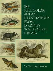 "286 Full-Color Animal Illustrations: From Jardine's ""Naturalist's Library"""