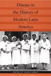 Disease in the History of Modern Latin America: From Malaria to AIDS