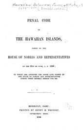 Penal code of the Hawaiian Islands, passed by the House of Nobles and Representatives on the 21st of June, A.D. 1850, to which are appended the other acts passed by the House of Nobles and Representatives during their general session for 1850