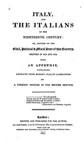 Italy and the Italians in the Nineteenth Century: Or, Letters on the Civil, Political & Moral State of that Country, Written in 1818 and 1819. With an Appendix Containing Extracts from Modern Italian Literature
