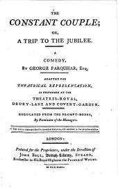 The Constant Couple, Or, A Trip to the Jubilee: A Comedy