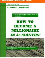 How to Become a Millionaire In 36 Months: Your Money Your Future...Do It!- $100 is all You Need!