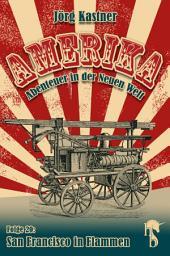 San Francisco in Flammen: Folge 20 der großen Saga »Amerika – Abenteuer in der Neuen Welt«