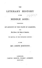 The Literary History of the Middle Ages: Comprehending an Account of the State of Learning, from the Close of the Reign of Augustus, to Its Revival in the Fifteenth Century
