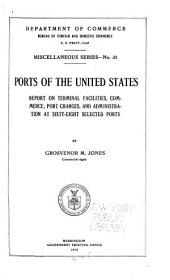 Ports of the United States: Report on Terminal Facilities, Commerce, Port Charges, and Administration at Sixty-eight Selected Ports