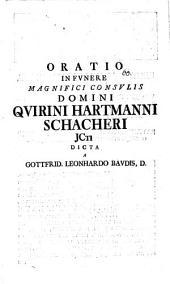 Oratio in funere magnifici consulis domini Quirini Hartmanni Schacheri i[uris]c[onsul]ti dicta