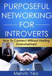 Purposeful Networking for Introverts: How to Connect Without Feeling Overwhelmed