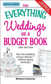 The Everything Weddings on a Budget Book: Plan the wedding of your dreams--without going bankrupt!, Edition 2