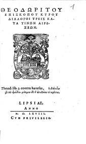 Theodōritu Episkopu Kyru Dialogoi Treis Kata Tinōn Haireseōn