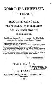Nobiliaire universel de France: ou Recueil général des généalogies historiques des maisons nobles de ce royaume, Volume6
