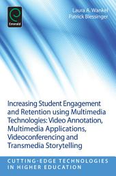 Increasing Student Engagement and Retention Using Multimedia Technologies: Video Annotation, Multimedia Applications, Videoconferencing and Transmedia Storytelling