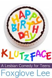 Happy Birthday, Klutzface!: A Lesbian Comedy for Teens